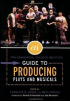 Commercial Theatre Institute Guide to Producing Plays and Musicals The Book
